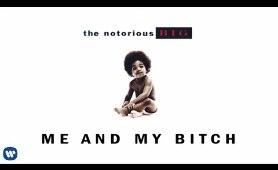 The Notorious B.I.G. - Me & My Bitch (Official Audio)