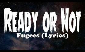 Fugees - Ready or Not (Lyrics)